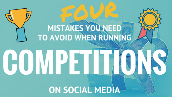 Four Mistakes You Need to Avoid When Running Competitions on Social Media