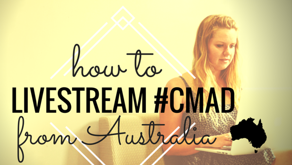 How to Livestream #CMAD in Australia