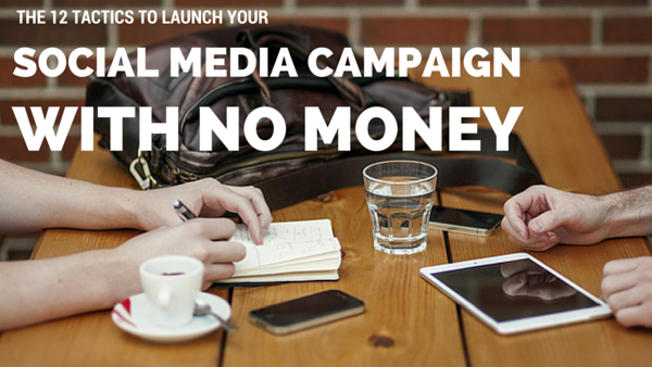 The 12 Tactics to Launch a Social Media Campaign with No Money