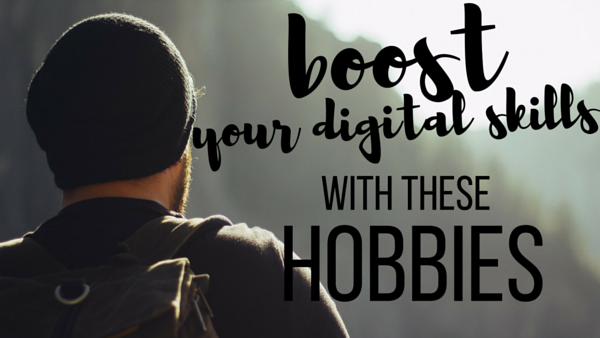 How to Boost Your Digital Skills with These New Hobbies