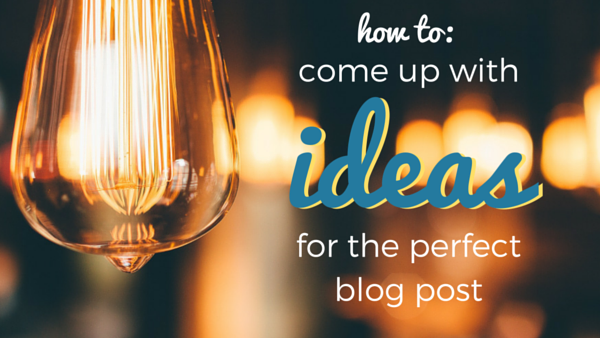 How To: Come up with Ideas for the Perfect Blog Post for Your Audience