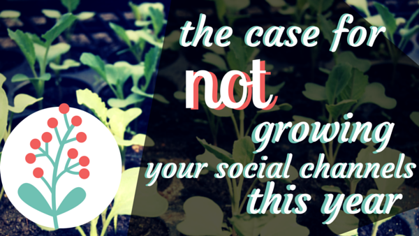 The Case for Not Growing Your Social Media Numbers This Year
