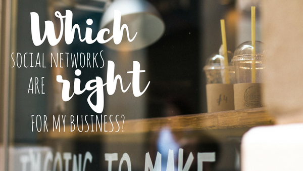 Which Social Networks Are Right for My Business?