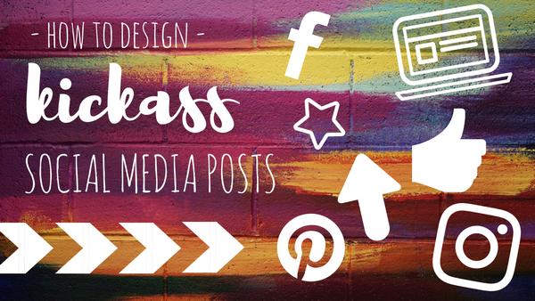 How To Design Kickass Posts On Social Media