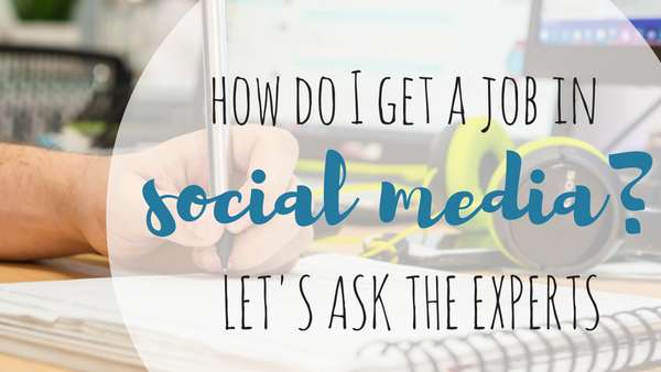 How Do I Get A Job In Social Media? Let's Ask The Experts