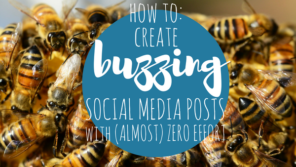 How To: Create Buzzing Social Media Posts with Almost Zero Effort