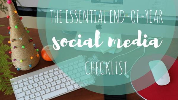 The Essential End-of-Year Social Media Checklist