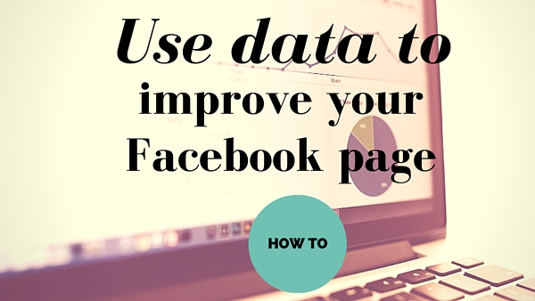 How to Use Overlooked Data to Improve Your Facebook Page