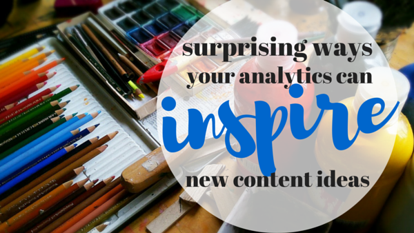 The Surprising Ways Your Analytics Can Inspire New Content Ideas