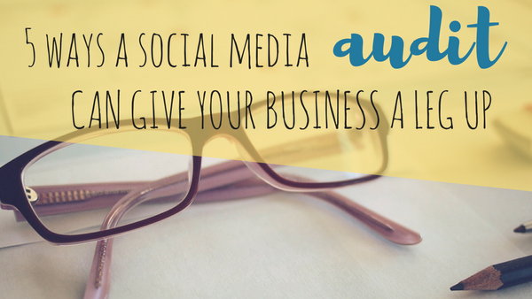 5 Ways a Social Media Audit Can Give Your Business a Leg Up