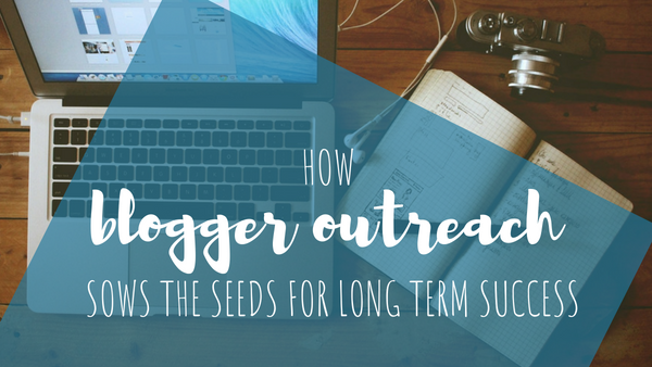 How Blogger Outreach Sows the Seeds for Long Term Success