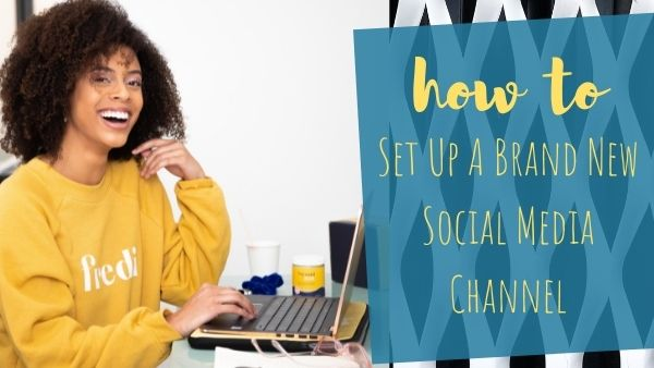 How To: Set Up A Brand New Social Media Channel