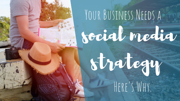 Your Business Needs a Social Media Strategy. Here's Why.