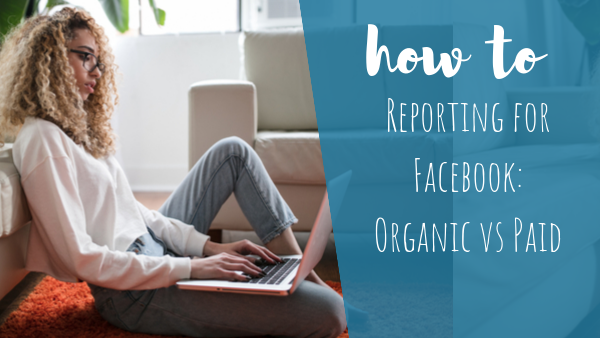 [HOW TO] Reporting for Facebook: Organic vs Paid