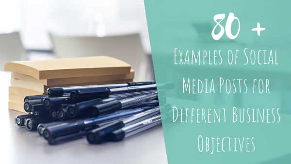 80+ Examples of Social Media Posts for Different Business Objectives