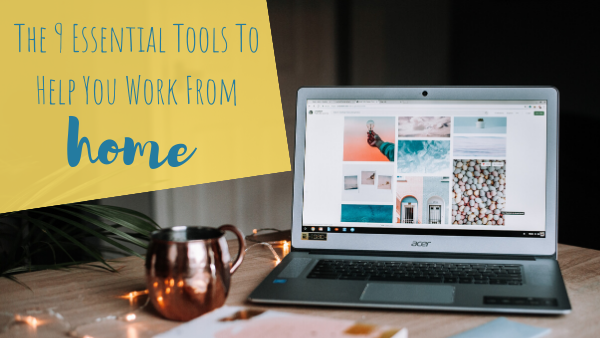 The 9 Essential Tools To Help You Work From Home