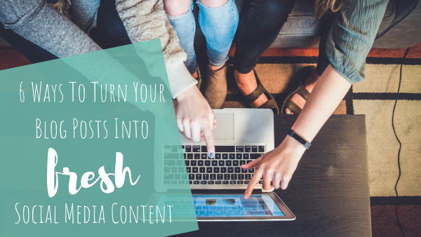 6 Ways To Turn Your Blog Posts Into Fresh Social Media Content