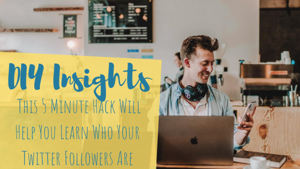 DIY Insights: This 5 Minute Hack Will Help You Learn Who Your Twitter Followers Are