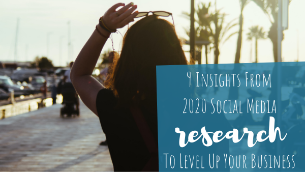 9 Insights From 2020 Social Media Research To Level Up Your Business